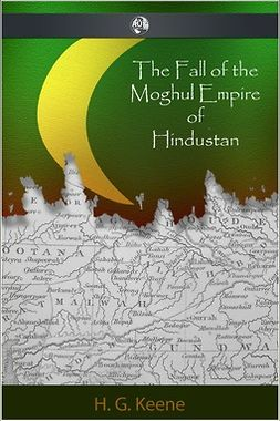 Keene, H. G. - The Fall of the Moghul Empire of Hindustan, ebook