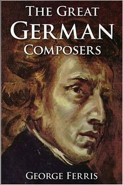 Ferris, George - The Great German Composers, ebook