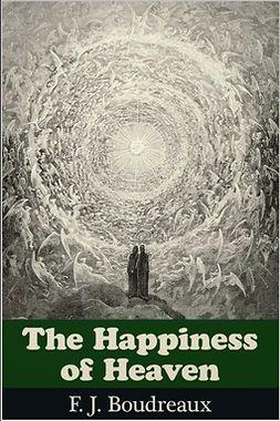 Boudreaux, F. J. - The Happiness of Heaven, e-kirja
