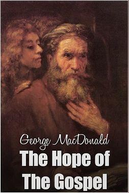 MacDonald, George - The Hope of the Gospel, e-bok