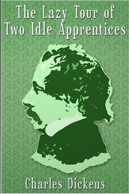 Dickens, Charles - The Lazy Tour of Two Idle Apprentices, e-bok