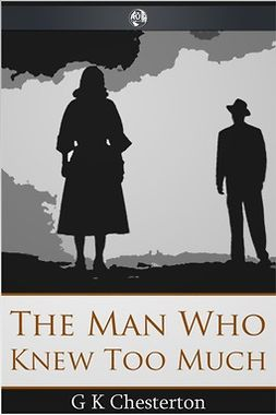 Chesterton, G. K. - The Man Who Knew Too Much, ebook