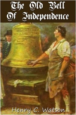Watson, Henry C. - The Old Bell of Independence, ebook