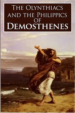Demosthenes - The Olynthiacs and the Philippics of Demosthenes, ebook