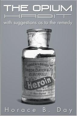 Day, Horace B. - The Opium Habit, ebook