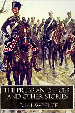 Lawrence, D. H. - The Prussian Officer and Other Stories, e-kirja