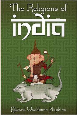 Hopkins, Edward Washburn - The Religions of India, ebook