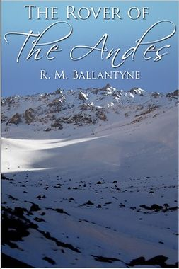 Ballantyne, R. M. - The Rover of the Andes, ebook