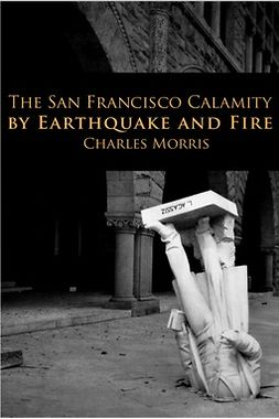Morris, Charles - The San Francisco Calamity, ebook
