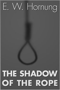 Hornung, E. W. - The Shadow of the Rope, ebook