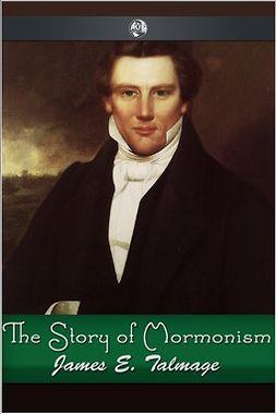 Talmage, James E. - The Story of Mormonism, ebook