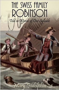 Godolphin, Mary - The Swiss Family Robinson in Words of One Syllable, ebook