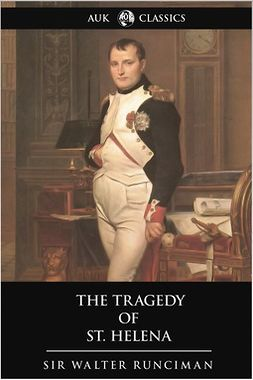 Runciman, Sir Walter - The Tragedy of St. Helena, ebook