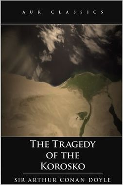 Doyle, Arthur Conan - The Tragedy of the Korosko, ebook