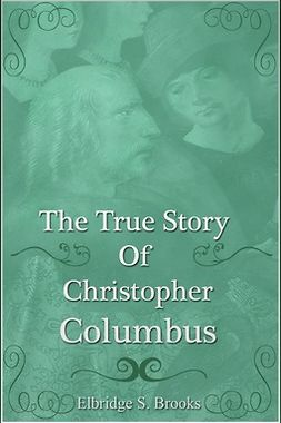 Brooks, Elbridge Streeter - The True Story of Christopher Columbus, ebook