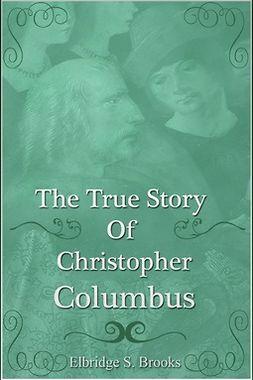 Brooks, Elbridge Streeter - The True Story of Christopher Columbus, e-bok