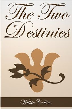 Collins, Wilkie - The Two Destinies, e-bok