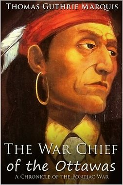 Marquis, Thomas Guthrie - The War Chief of the Ottawas, ebook