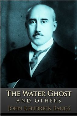 Bangs, John Kendrick - The Water Ghost, e-kirja