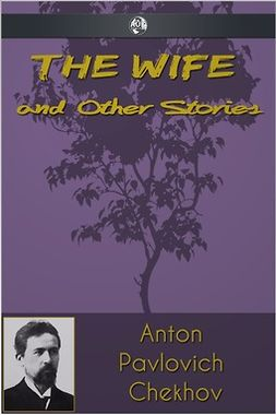 Chekhov, Anton Pavlovich - The Wife and Other Stories, e-kirja