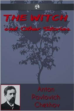 Chekhov, Anton Pavlovich - The Witch and Other Stories, ebook
