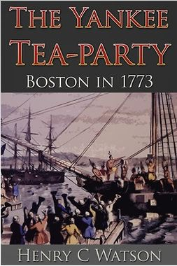 Watson, Henry C. - The Yankee Tea-Party, ebook