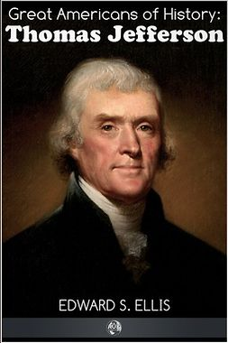 Ellis, Edward S. - Great Americans of History - Thomas Jefferson, ebook