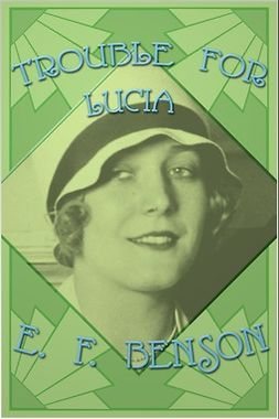 Benson, E. F. - Trouble for Lucia, ebook