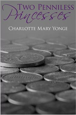 Yonge, Charlotte Mary - Two Penniless Princesses, e-bok