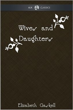 Gaskell, Elizabeth - Wives and Daughters - AUK Classics, ebook