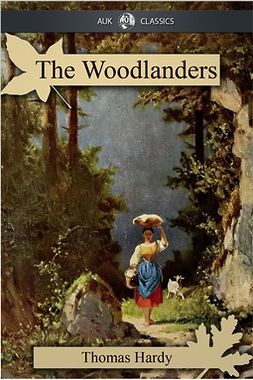 Hardy, Thomas - The Woodlanders, e-bok