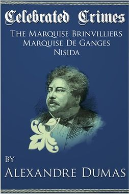 Dumas, Alexandre - Celebrated Crimes 'Marquise de Brinvilliers', 'Marquise de Ganges' and 'Nisida', ebook
