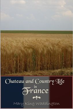 Waddington, Mary King - Chateau and Country Life in France, ebook