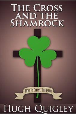 Quigley, Hugh - The Cross and the Shamrock, e-bok