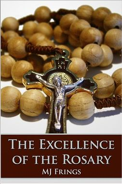 Frings, M. J. - The Excellence of the Rosary, ebook