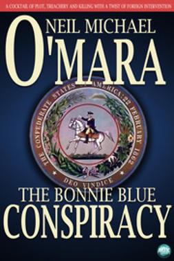 O'Mara, Neil Michael - The Bonnie Blue Conspiracy, e-bok
