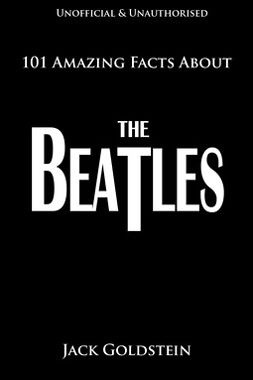 Goldstein, Jack - 101 Amazing Facts About The Beatles, ebook