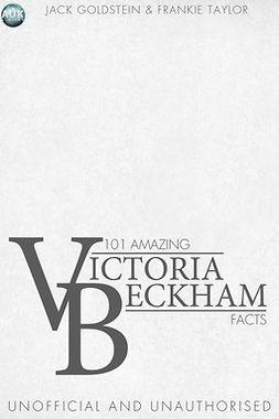 Goldstein, Jack - 101 Amazing Victoria Beckham Facts, ebook