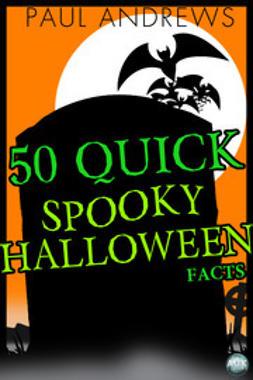 Andrews, Paul - 50 Quick Spooky Halloween Facts, ebook