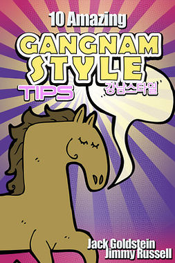 Goldstein, Jack - 10 Amazing Gangnam Style Tips, ebook