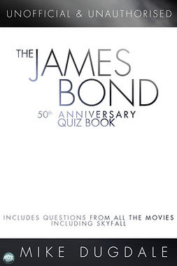 Dugdale, Mike - The James Bond 50th Anniversary Quiz Book, ebook