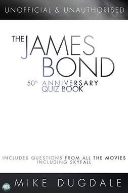Dugdale, Mike - The James Bond 50th Anniversary Quiz Book, e-kirja