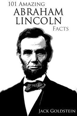 Goldstein, Jack - 101 Amazing Abraham Lincoln Facts, e-bok
