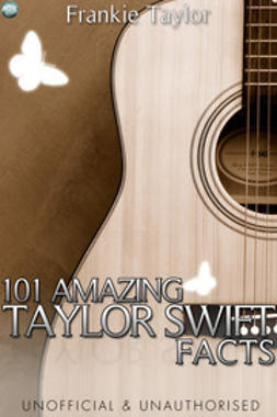 Taylor, Frankie - 101 Amazing Taylor Swift Facts, ebook