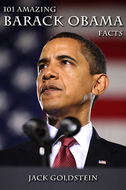Goldstein, Jack - 101 Amazing Barack Obama Facts, e-kirja