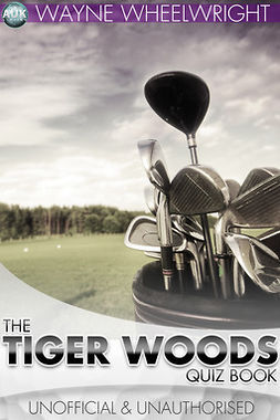 Wheelwright, Wayne - The Tiger Woods Quiz Book, ebook
