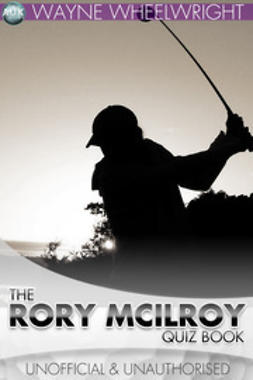 Wheelwright, Wayne - The Rory McIlroy Quiz Book, ebook