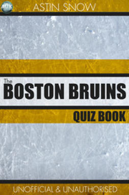 Snow, Astin - The Boston Bruins Quiz Book, ebook
