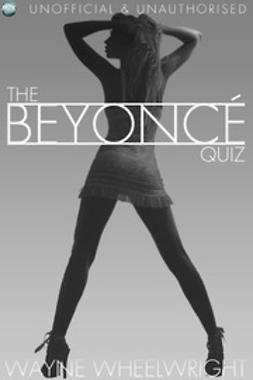 Wheelwright, Wayne - The Beyonce Quiz, ebook