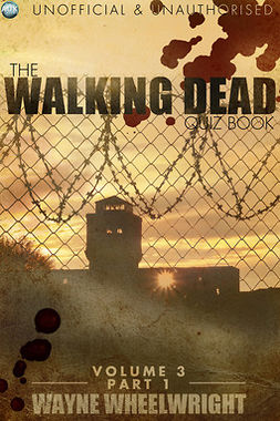 Wheelwright, Wayne - The Walking Dead Quiz Book - Volume 3 Part 1, ebook